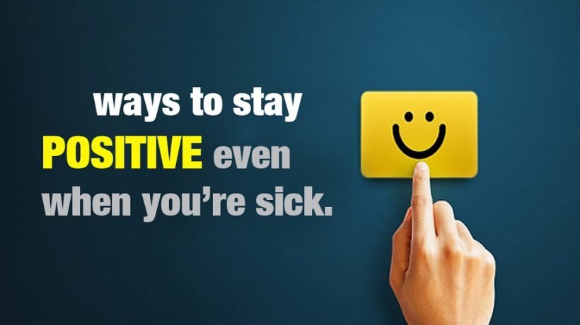 How to stay positive when you are sick